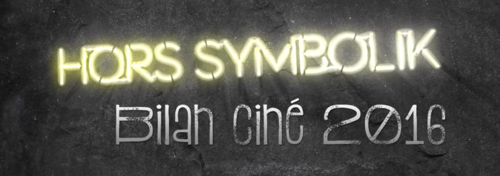 Bilan ciné 2016 – Hors-Symbolik // www.sweetberry.fr